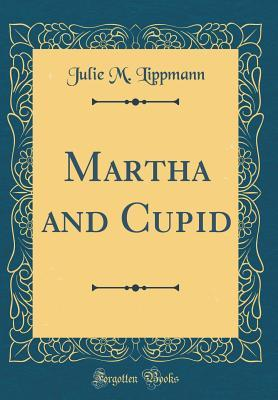 Martha and Cupid (Classic Reprint)