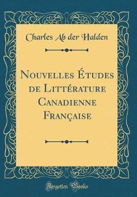 Nouvelles Études de Littérature Canadienne Française (Classic Reprint)