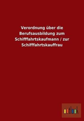 Verordnung über die Berufsausbildung zum Schifffahrtskaufmann / zur Schifffahrtskauffrau
