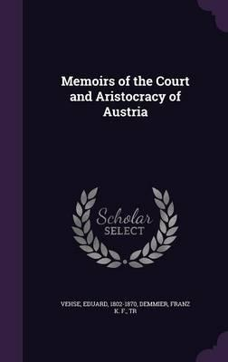 Memoirs of the Court and Aristocracy of Austria