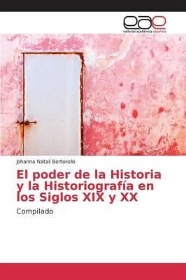 El poder de la Historia y la Historiografía en los Siglos XIX y XX