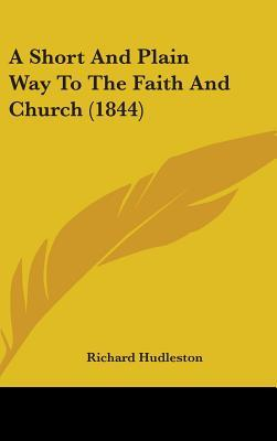 A Short and Plain Way to the Faith and Church (1844)
