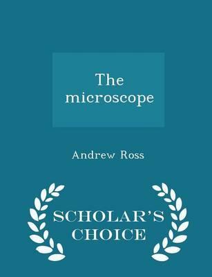 The Microscope - Scholar's Choice Edition