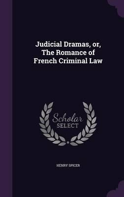Judicial Dramas, Or, the Romance of French Criminal Law