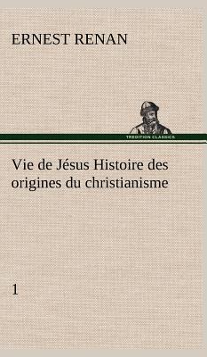 Vie de Jesus Histoire des Origines du Christianisme 1