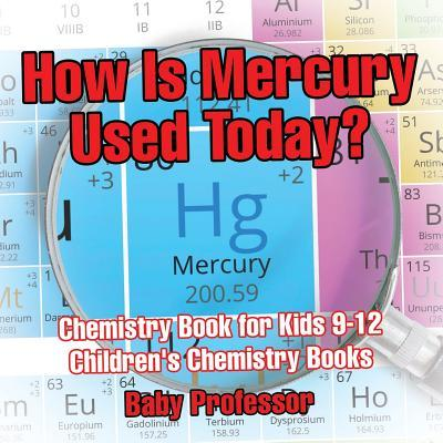 How Is Mercury Used Today? Chemistry Book for Kids 9-12 | Children's Chemistry Books