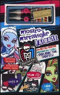 Mostro-meraviglie fai da te. Monster High. Ediz. illustrata. Con gadget