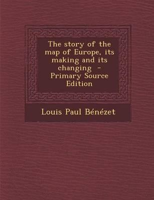 The Story of the Map of Europe, Its Making and Its Changing - Primary Source Edition