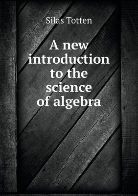 A New Introduction to the Science of Algebra