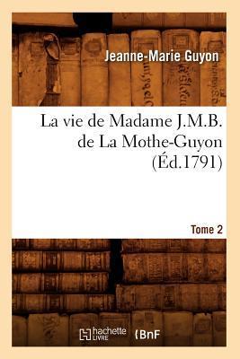La Vie de Madame J.M.B. de la Mothe-Guyon. Tome 2 (ed.1791)