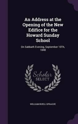 An Address at the Opening of the New Edifice for the Howard Sunday School