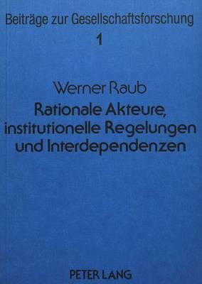 Rationale Akteure, institutionelle Regelungen und Interdependenzen