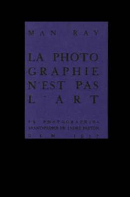 Man Ray, La Photographie n'est pas L'Art