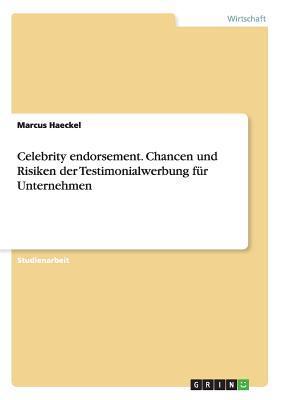 Celebrity endorsement. Chancen und Risiken der Testimonialwerbung für Unternehmen