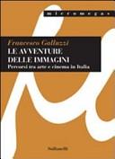 Le avventure delle immagini. Percorsi tra arte e cinema in Italia