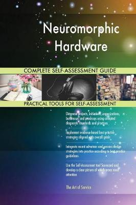 Neuromorphic Hardware Complete Self-Assessment Guide