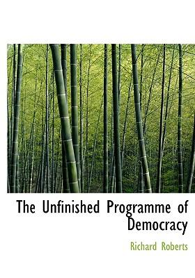 The Unfinished Programme of Democracy