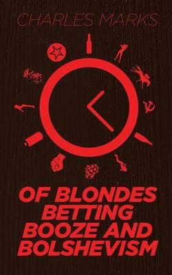 Of Blondes, Betting, Booze and Bolshevism