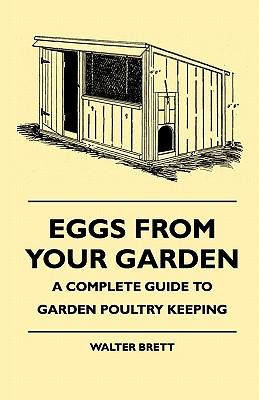 Eggs From Your Garden - A Complete Guide To Garden Poultry Keeping