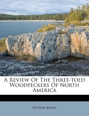 A Review of the Three-Toed Woodpeckers of North America