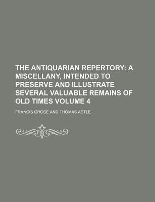 The Antiquarian Repertory Volume 4