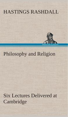 Philosophy and Religion Six Lectures Delivered at Cambridge
