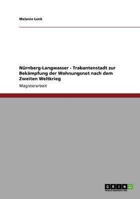 Nürnberg-Langwasser - Trabantenstadt zur Bekämpfung der Wohnungsnot nach dem Zweiten Weltkrieg
