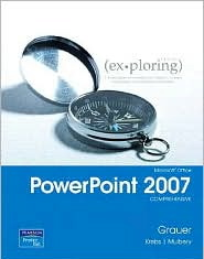 Exploring Microsoft Office PowerPoint 2007: Comprehensive