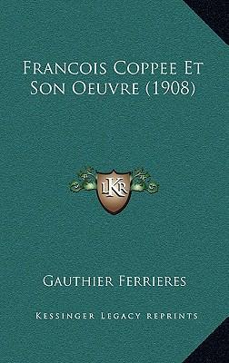 Francois Coppee Et Son Oeuvre (1908)