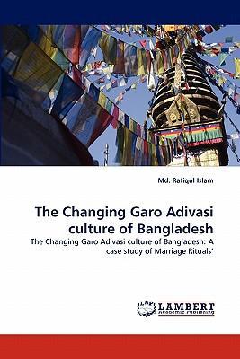 The Changing Garo Adivasi culture of Bangladesh