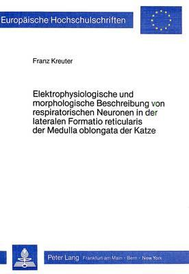 Elektrophysiologische und morphologische Beschreibung von respiratorischen Neuronen in der lateralen Formatio reticularis der Medulla oblongata der Katze