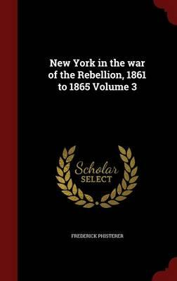 New York in the War of the Rebellion, 1861 to 1865; Volume 3