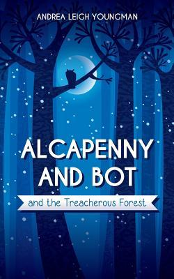Alcapenny and Bot and the Treacherous Forest