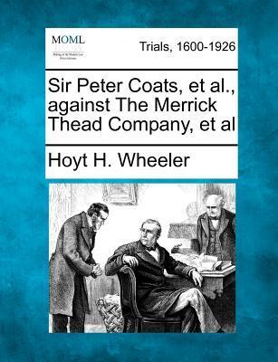 Sir Peter Coats, et al., Against the Merrick Thead Company, et al