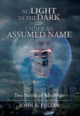 No Light in the Dark and Under an Assumed Name