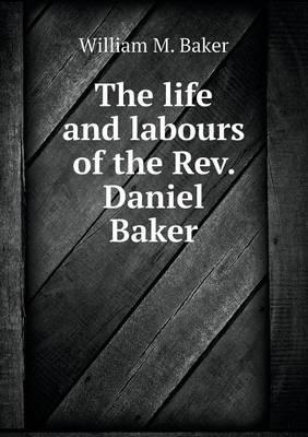 The Life and Labours of the REV. Daniel Baker