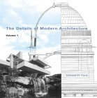 The Details of Modern Architecture: v. 1