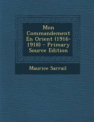 Mon Commandement En Orient (1916-1918)