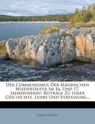 Der Communismus Der Mährischen Wiedertäufer Im 16. Und 17. Jahrhundert