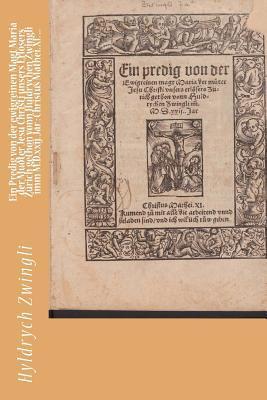 Ein Predig Von Der Ewigreinen Magt Maria Der Muoter Jesu Christi Unsers Erlosers Zurich Gethon Vonn Huldrychen Zwingli Imm M.d.xxij. Jar