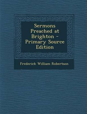 Sermons Preached at Brighton - Primary Source Edition