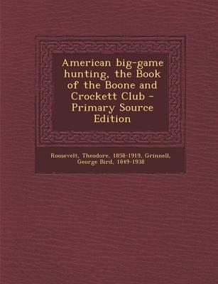 American Big-Game Hunting, the Book of the Boone and Crockett Club