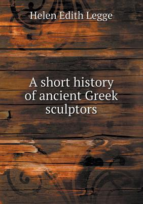 A Short History of Ancient Greek Sculptors