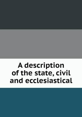 A Description of the State, Civil and Ecclesiastical