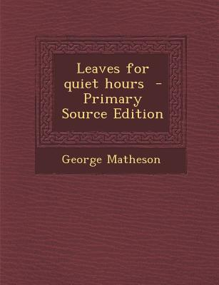 Leaves for Quiet Hours - Primary Source Edition