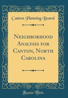 Neighborhood Analysis for Canton, North Carolina (Classic Reprint)