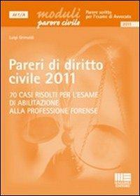 Pareri di diritto civile 2011. 70 casi risolti per l'esame di abilitazione alla professione forense