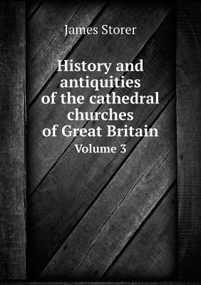 History and Antiquities of the Cathedral Churches of Great Britain Volume 3