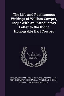 The Life and Posthumous Writings of William Cowper, Esqr.