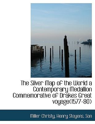 The Silver Map of the World a Contemporary Medallion Commemorative of Drakes Great voyage(1577-80)
